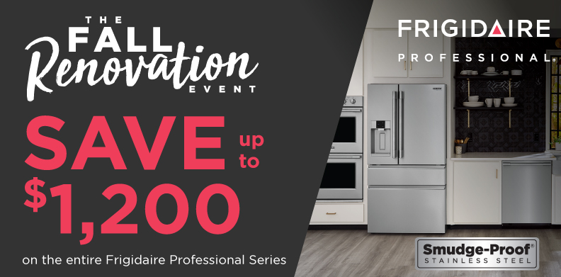 FRIGIDAIRE PROFESSIONAL® FALL RENOVATION EVENT