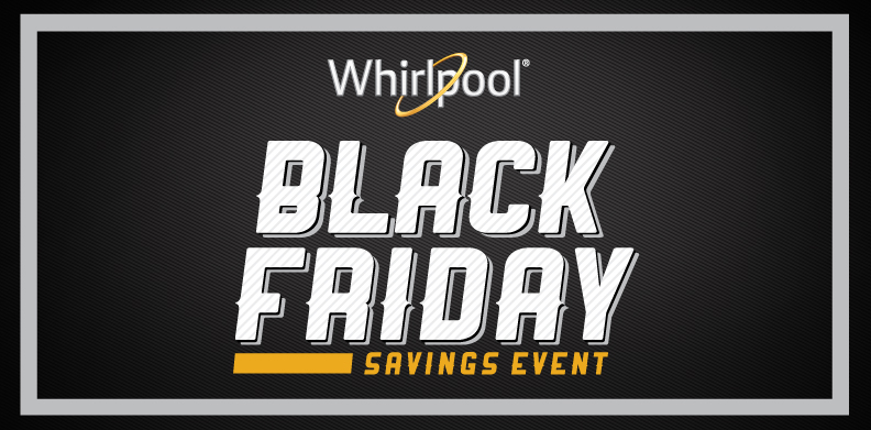 WHIRLPOOL® BLACK FRIDAY SAVINGS EVENT