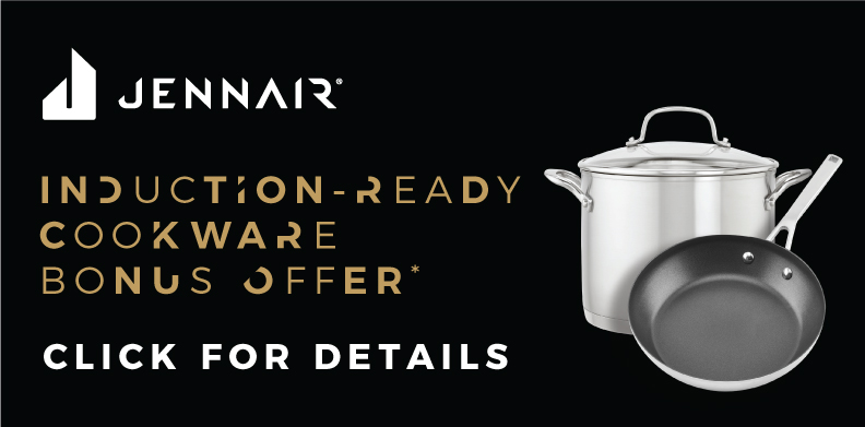 JENNAIR® INDUCTION-READY COOKWARE BONUS OFFER*