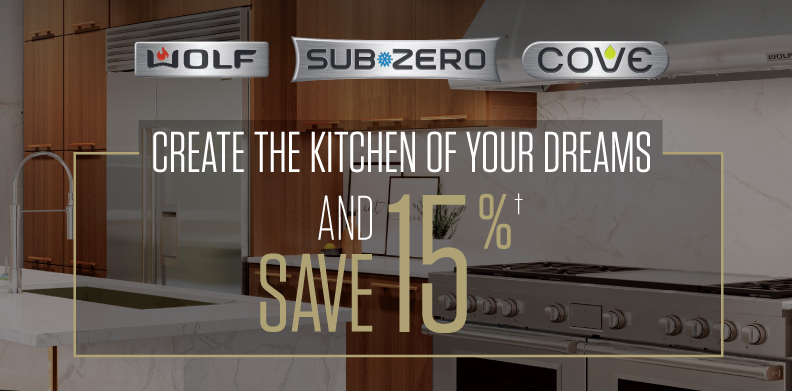 WOLF®, SUB-ZERO®, COVE® CREATE THE KITCHEN OF YOUR DREAMS