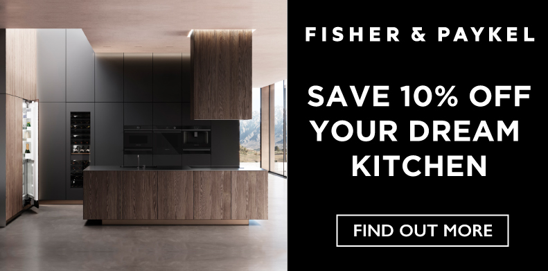 FISHER & PAYKEL SAVE 10% OFF YOUR DREAM KITCHEN