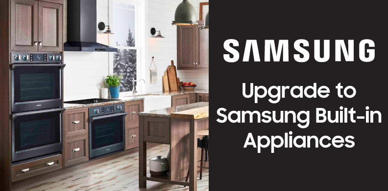 UPGRADE TO SAMSUNG BUILT-IN APPLIANCES